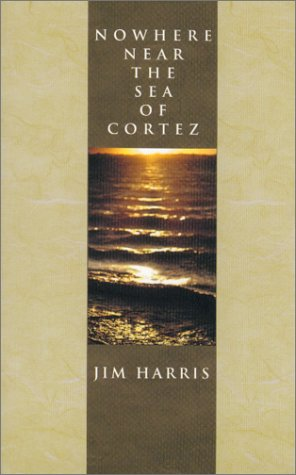 Nowhere Near the Sea of Cortez: Harris, Jim