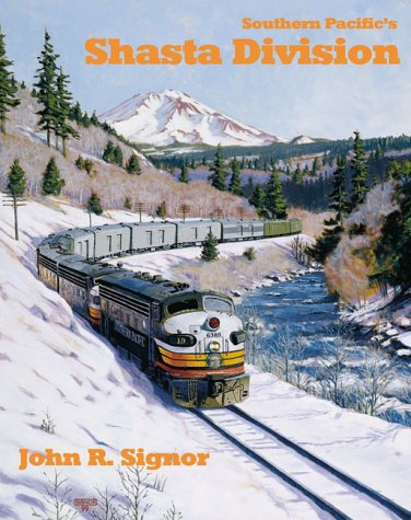 9781930013025: Southern Pacific's Shasta Division: Over a Century of Railroading in the Shadow of Mt. Shasta