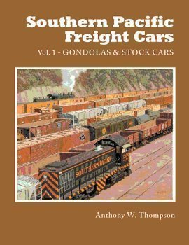 Southern Pacific Freight Cars Volume 1: Gondolas and Stock Cars: Thompson, Anthony W.
