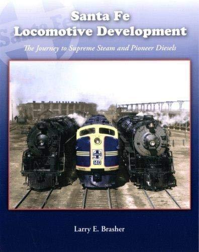 9781930013209: Santa Fe Locomotive Development: The Journey to Supreme Steam and Pioneer Diesels