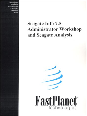 9781930026254: Seagate Info 7.5 Administrator Workshop and Seagate Analysis