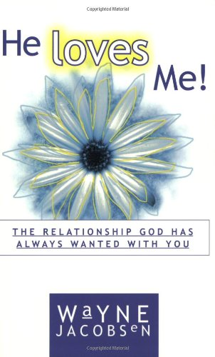 He Loves Me! The Relationship God Has Always Wanted with You (9781930027046) by Wayne Jacobsen