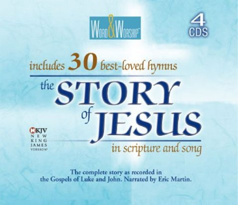 The Story of Jesus/adult: Gospels of Luke and John (Word & Worship): Eric Martin