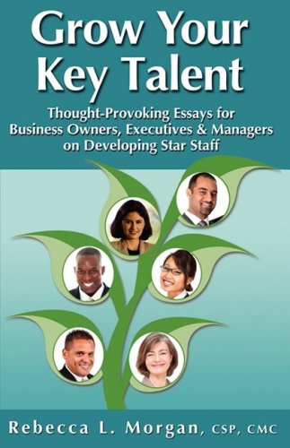 Grow Your Key Talent Thought-Provoking Essays for Business Owners, Executives and Managers on ...