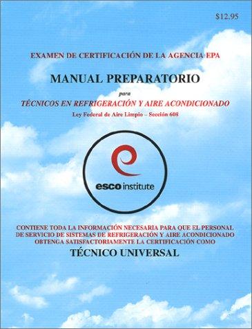 9781930044012: Examen De Certification De LA Agencia Epa Manual Preparatorio Para Tecnicos En Refrigeration Y Aire Acondicionado Lay Federal De Aire Limpio Seccion (Spanish Edition)