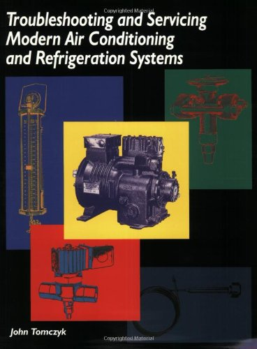 Troubleshooting and Servicing Modern Air Conditioning and Refrigeration Systems (1930044062) by John Tomczyk
