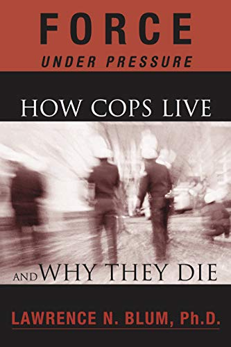 9781930051126: Force Under Pressure: How Cops Live and Why They Die