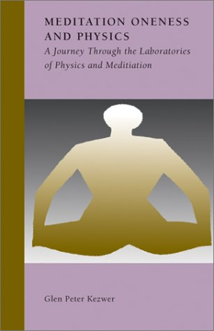 9781930051331: Meditation, Oneness and Physics: A Journey through the Laboratories of Physics and Meditation