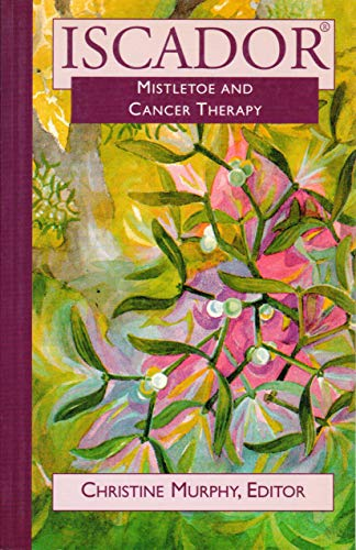 9781930051768: Iscador Cancer and Mistletoe (P): Mistletoe in Cancer Therapy