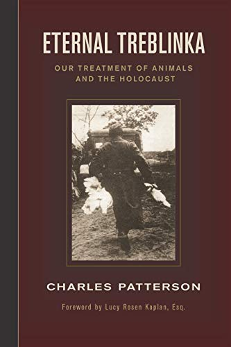 Eternal Treblinka: Our Treatment of Animals and the Holocaust: Patterson, Charles