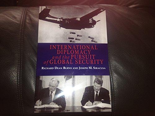 International Diplomacy and the Pursuit of Global Security: Burns, Richard Dean; Siracusa, Joseph M...