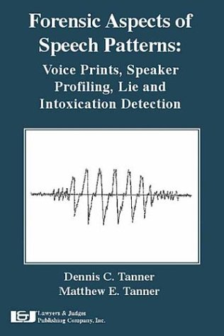 9781930056404: Forensic Aspects of Speech Patterns: Voice Prints, Speaker Profiling, Lie and Intoxication Detection