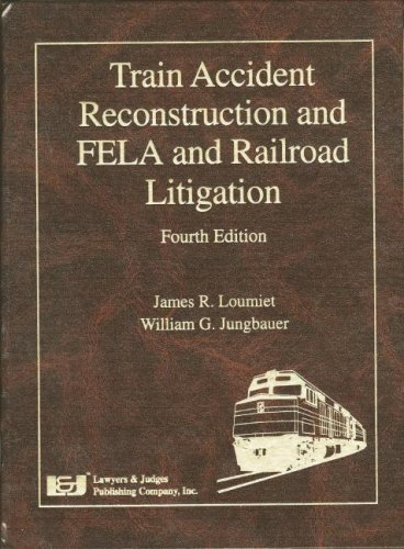 9781930056930: Train Accident Reconstruction And FELA & Railroad Litigation, Fourth Edition
