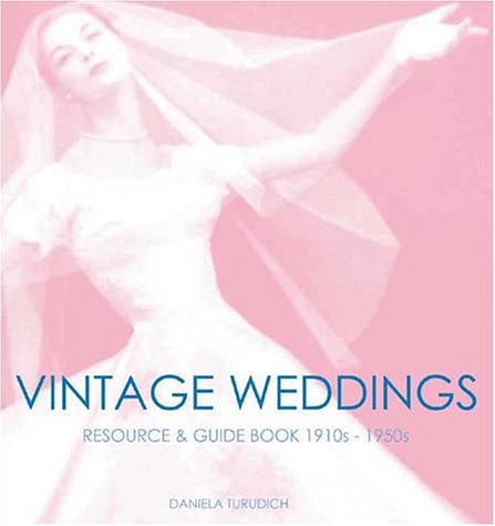 Vintage Wedding: Simple Ideas for Creating a Romantic Vintage Wedding (1930064020) by Daniela Turudich