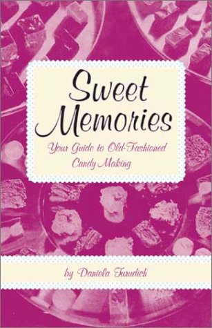 Sweet Memories: Your Guide to Old-Fashioned Candy Making (9781930064133) by Daniela Turudich