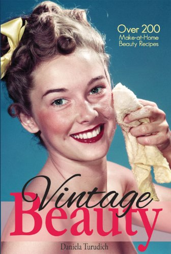 Vintage Beauty: Over 200 Make-at-Home Beauty Recipes (Vintage Living): Turudich, Daniela