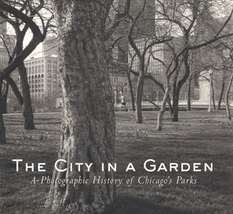 9781930066021: The City in a Garden: A Photographic History of Chicago's Parks (Center for American Places - Center Books on Chicago and Environs)