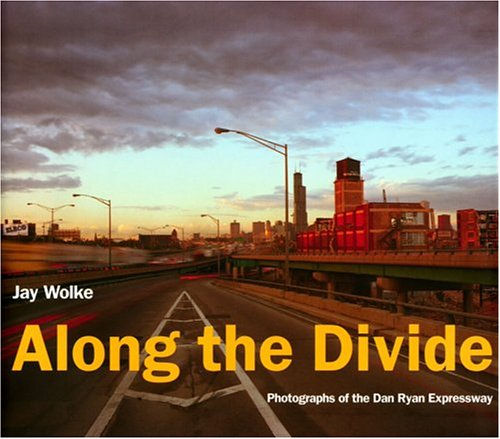 9781930066281: Along the Divide: Photographs of the Dan Ryan Expressway (Center Books on Chicago and Environs)