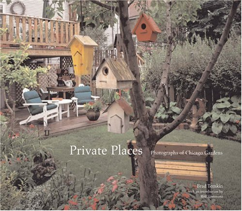 Private Places: Photographs of Chicago Gardens (Center for American Places - Center Books on ...
