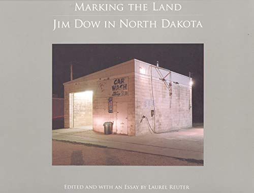 9781930066632: Marking the Land: Jim Dow in North Dakota (Center for American Places - Center Books on American Places)
