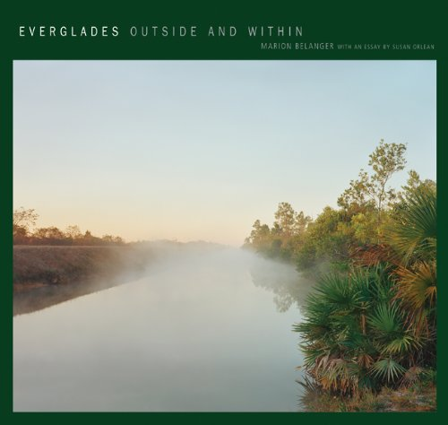 Everglades: Outside and Within: Belanger, Marion and Orlean, Susan (contributor)