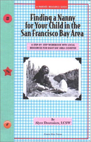 9781930074002: Finding a Nanny for Your Child in the San Francisco Bay Area: A Step-By-Step Workbook with Local Resources in the 8 Bay Area Counties