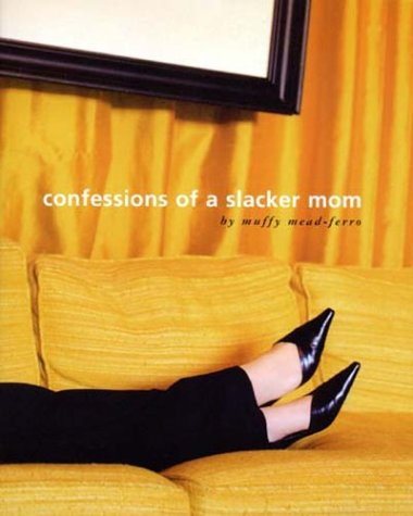 9781930074101: Confessions of a Slacker Mom