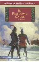 In Freedom's Cause : A Story of: George Alfred Henty