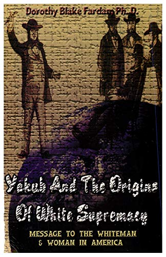 Yakub & The Origins Of White Supremacy: Dorothy Blake; Ph.D.