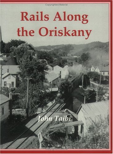 Rails Along the Oriskany: A History of the New York, Ontario & Western Railway's Utica Division and Rome Branch (1930098502) by John Taibi