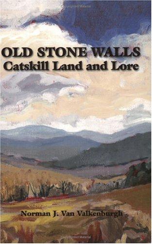 Old Stone Walls: Catskill Land and Lore: Van Valkenburgh, Norman