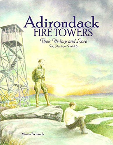 Adirondack Fire Towers: Their History and Lore--The Northern Divisions: Podskoch, Martin