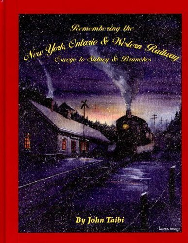 Remembering the New York, Ontario & Western Railway Oswego to Sidney and Branches (9781930098701) by John Taibi