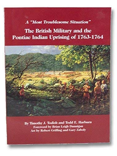 9781930098725: A Most Troublesome Situation: The British Military and the Pontiac Indian Uprising of 1763-1764