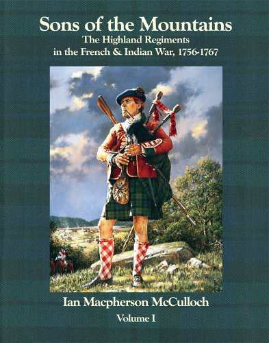 Sons of the Mountains: Vol 1 - A History of the Highland regiments in North America during the ...