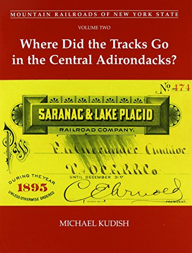9781930098817: Mountain Railroads of New York State, Volume Two: Where Did the Tracks Go in the Central Adirondacks?