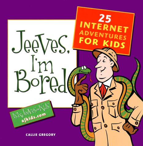 9781930108004: Jeeves, I'm Bored: 25 Internet Adventures for Kids