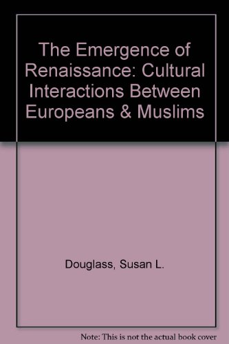 9781930109056: The Emergence of Renaissance: Cultural Interactions Between Europeans & Muslims