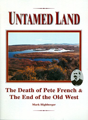 9781930111592: Untamed Land: The Death of Pete French & the End of the Old West
