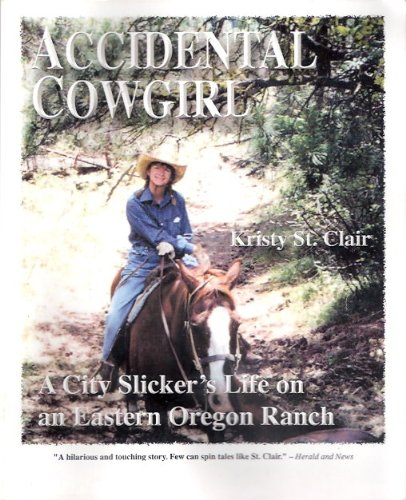 9781930111684: Accidental Cowgirl: A City Slicker's Life on an Eastern Oregon Ranch