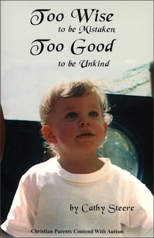 9781930133006: Too Wise To Be Mistaken, Too Good To Be Unkind : Christian Parents Contend With Autism