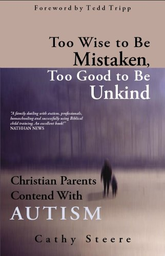 9781930133037: Too Wise to be Mistaken, Too Good to be Unkind: Christian Parents Contend with Autism