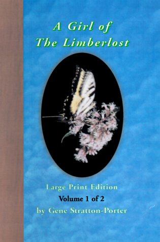 A Girl of the Limberlost: Volume 1 of 2