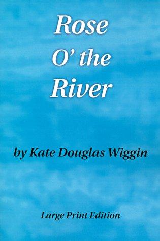 Rose O' the River (9781930142428) by Kate Douglas Smith Wiggin