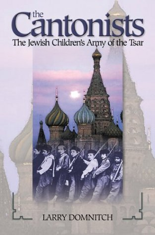 The Cantonists: The Jewish Children's Army of the Tsar: Larry Domnitch