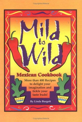 9781930170124: Mild to Wild Mexican Cookbook