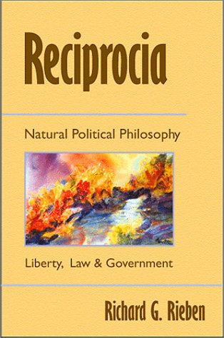 Reciprocia: Natural Political Philosophy Liberty, Law and Goverment - Common Sense for the New ...