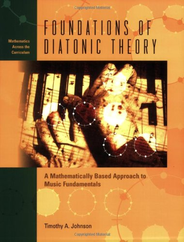9781930190801: Foundations of Diatonic Theory: A Mathematically Based Approach to Music Fundamentals (Mathematics Across the Curriculum)