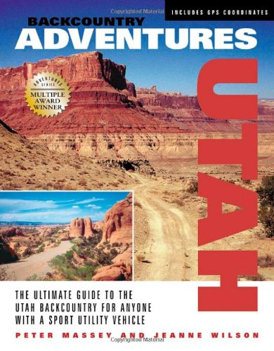 9781930193277: Backcountry Adventures Utah: The Ultimate Guide to the Utah Backcountry for Anyone with a Sport Utility Vehicle