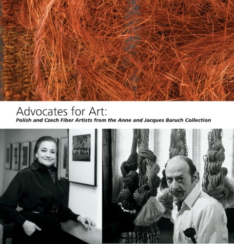 Advocates for Art: Polish and Czech Fiber Artists from the Anne and Jacques Baruch Collection: ...